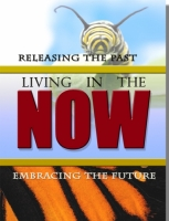 RELEASING THE PAST LIVING IN THE NOW EMBRACING THE FUTURE