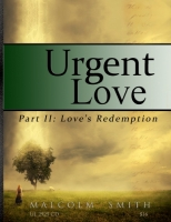 URGENT LOVE: Part 2 Love's Redemption